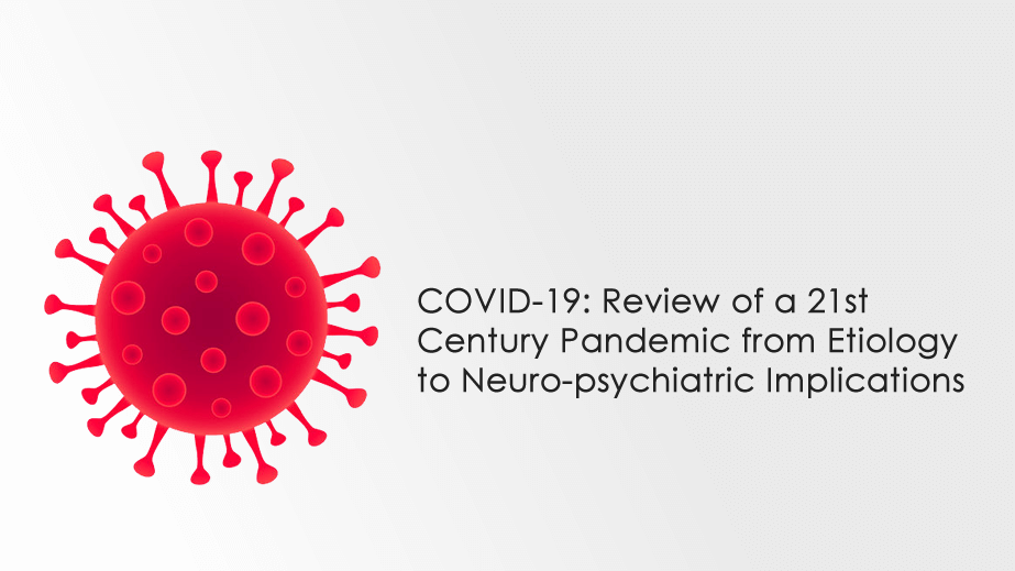 Illustration of COVD virus with text that reads COVID-19: Review of a 21st Century Pandemic from Etiology to Neuro-psychiatric Implications.