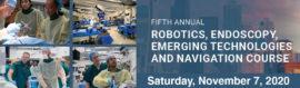 5th Annual Robotics, Endoscopy, Emerging Technologies and Navigation Course Saturday, November 7, 2020